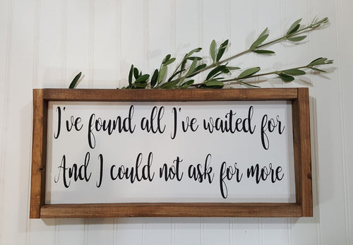 I've Found All I've Waited For And I Could Not Ask For More Framed Farmhouse Wood Sign 7