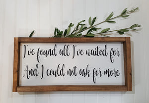 "I've Found All I've Waited For And I Could Not Ask For More Framed Farmhouse Wood Sign 7"" x 17"""