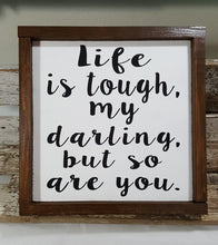 "Life Is Tough, My Darling, But So Are You Framed Wood Farmhouse Sign 12"" x 12"""