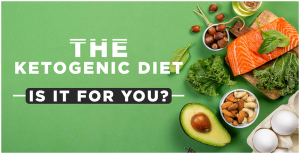 The Ketogenic Diet – Is it for you?