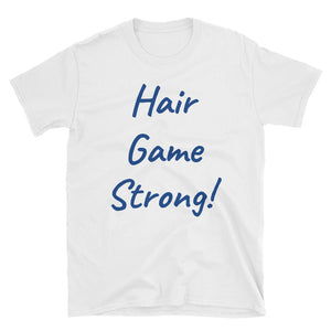 Hair Game Strong! Short-Sleeve Unisex T-Shirt