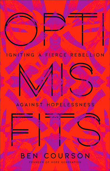 Optimisfits: Igniting a Fierce Rebellion Against Hopelessness - Ben Courson - Calvary Chapel Tustin