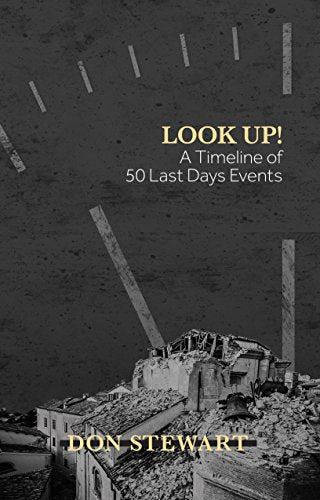Look Up! A Timeline of 50 Last Days Events by Don Stewart - Calvary Chapel Tustin