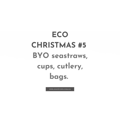 Bring your own reusable straws, cups, cutlery and bags.