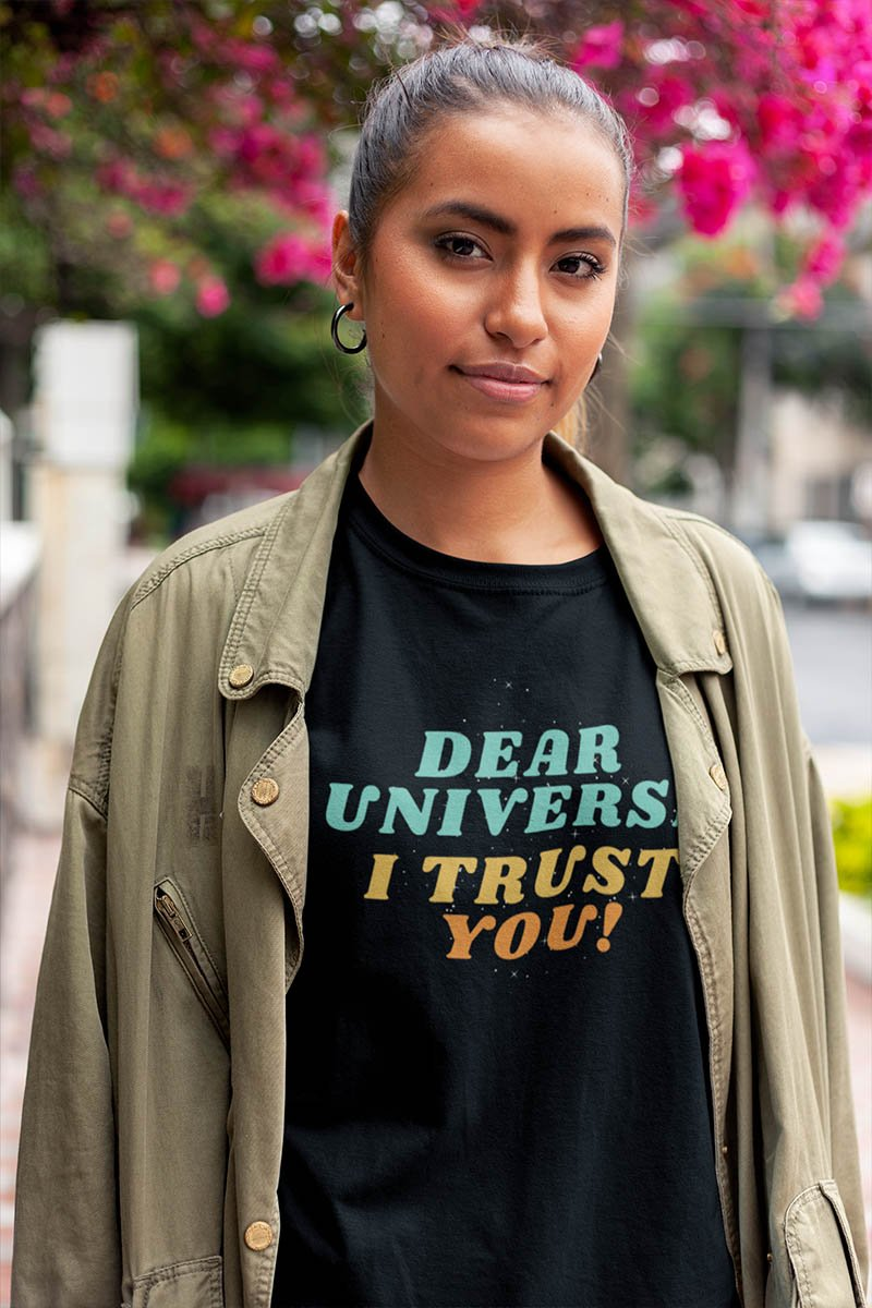 Dear Universe I Trust You T-Shirt
