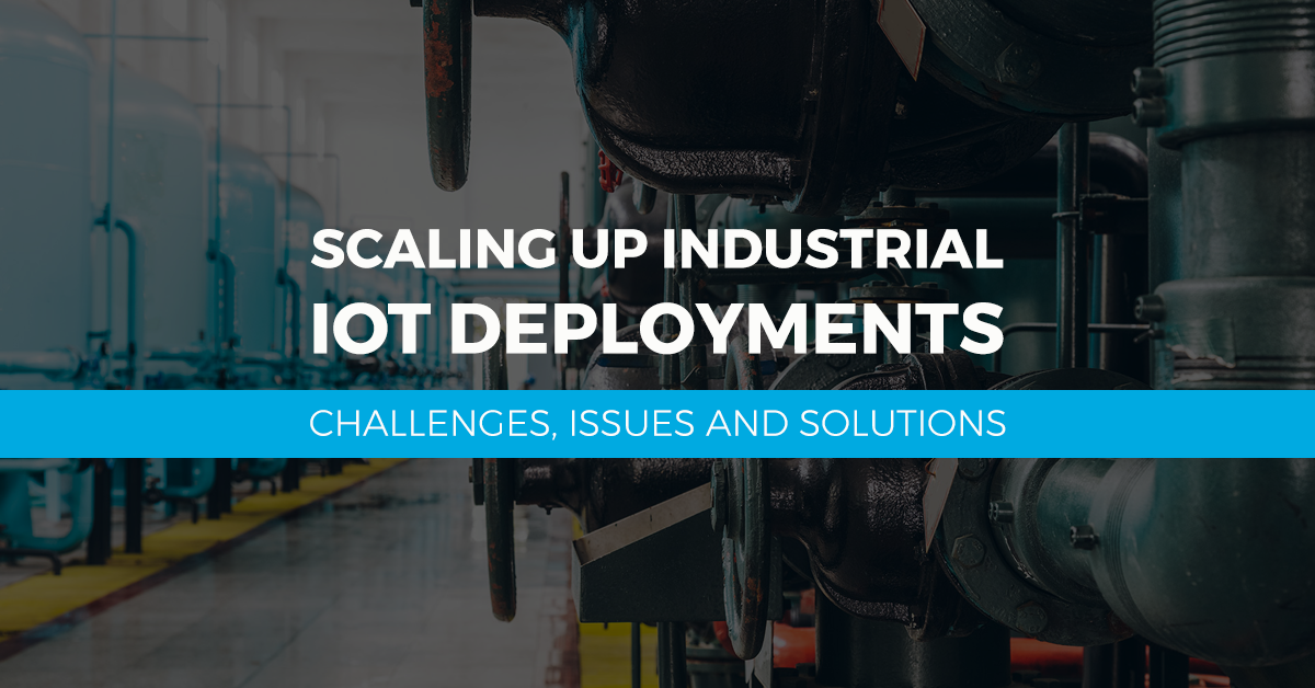 Scaling Up Industrial IoT Deployments – Challenges, Issues and Solutions