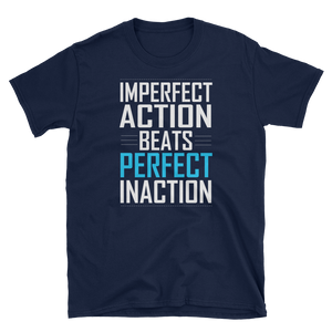 IMPERFECT ACTION BEATS PERFECT INACTION T-Shirt