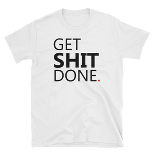 GET SHIT DONE. T-Shirt