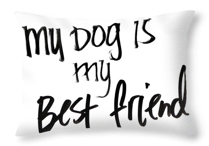 My Dog Is My Best Friend Throw Pillow