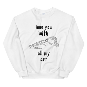 Love You With All My Art Unisex Sweatshirt