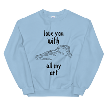 Load image into Gallery viewer, Love You With All My Art Unisex Sweatshirt