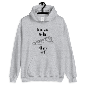 Love You With All My Art Unisex Hoodie