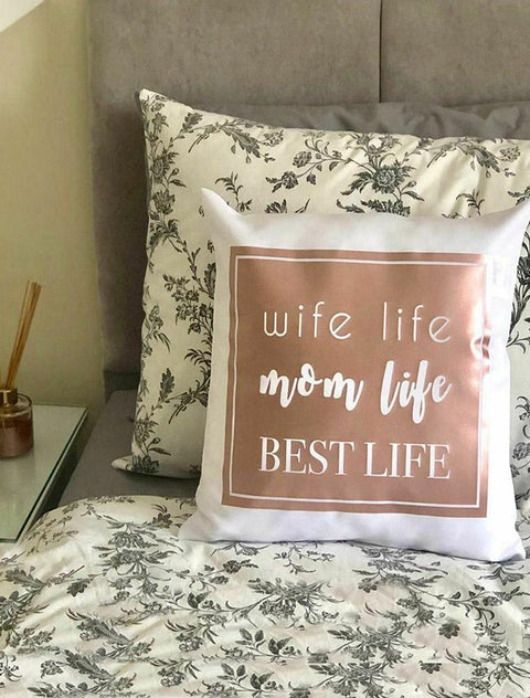 Mothers Day Cushion Cover (Wife Life ,Mom Life, Best Life,) Bee Free Prints