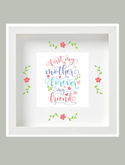 'Just My Mother, Forever My Friend' Frame Bee Free Prints