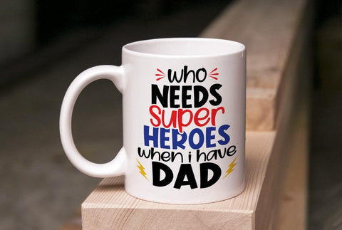Who Needs Super Heroes When I Have Dad Mug Bee Free Prints
