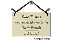 Good Friends know how you take your Coffee. Great Friends add Booze! - Decorative Sign