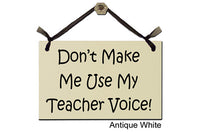 Don't Make me Use my Teacher Voice! - Decorative Sign