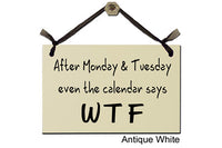 After Monday & Tuesday, even the calendar says WTF - Decorative Sign