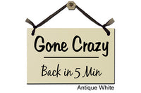 Gone Crazy...Back in 5 Min - Decorative Sign
