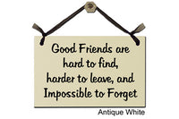 Good Friends are hard to find, harder to leave, and Impossible to Forget - Decorative Sign