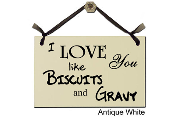 I LOVE You like BISCUITS and GRAVY - Decorative Sign
