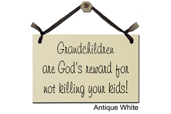 Grandchildren are God's reward for not killing your kids! - Decorative Sign