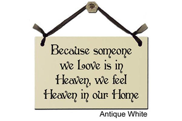 Because someone we Love is in Heaven, we feel Heaven in our Home - Decorative Sign
