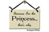 Because I'm The Princess...that's why - Decorative Sign