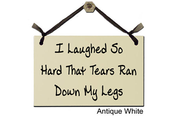 I Laughed So Hard That Tears Ran Down My Legs - Decorative Sign