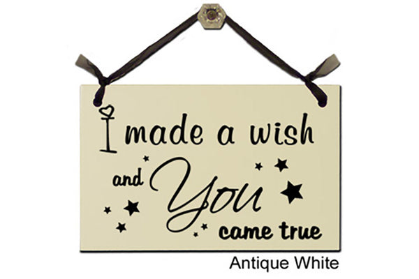 I made a wish and You came true - Decorative Sign
