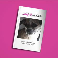 Lady B and Me: Relatable Dog Memes Adult Coloring Book
