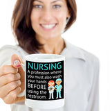 Nursing Profession Where You Must Also Wash Your Hands Before Using The Restroom - Funny Nurse Coffee Mug - Gift for Friend, coworker,Boss,Secret Santa,birthday, Husband,Wife,girlfriend (White)