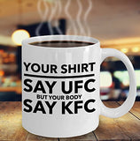 Your Shirt Say UFC But Your Body Say KFC - Motivational Coffee / Tea Mug (White)