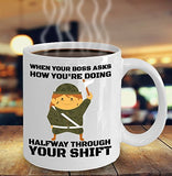 Funny Nurse Coffee Mug - When Your Boss Asks How You're Doing Halfway Through Your Shift - Best gift for BFF, Friend, coworker,Boss,Secret Santa,birthday, Husband,Wife,girlfriend (White)