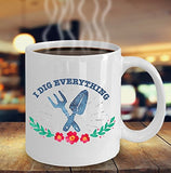 Gardening Funny Coffee Mug - I Dig Everything - Best gift for Friend,coworker,Boss,Secret Santa,birthday, Husband,Wife,girlfriend,boyfriend (White)