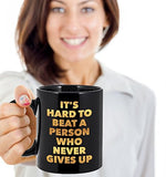 It's hard to beat a person who never gives up - Motivational - 11oz 15oz Coffee Mug - Gift Idea