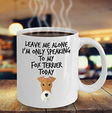 Leave Me Alone I'm Only Speaking to My Fox Terrier Today - Funny mug for pet lover, dog parent - gift idea for BFF, Friend, coworker/Boss, Secret Santa/birthday, Wife/girlfriend (White)