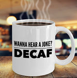 Wanna Hear A Joke Decaf - Funny 11oz 15oz Coffee Mug - Gift