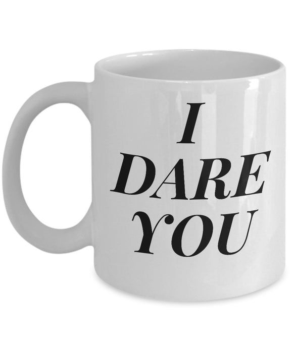 I Dare You - Motivational - 11oz 15oz coffee mug - Great gift idea for BFF/Friend/Coworker/Boss/Secret Santa/birthday/Husband/Wife/girlfriend/Boyfriend (White)