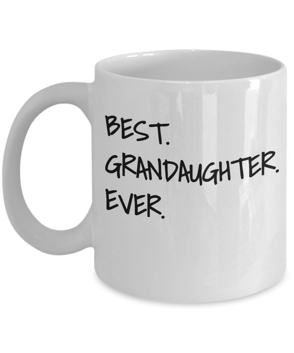 Best Grandaughter Ever - Funny 11oz 15oz Coffee Mug - Great Fun gift idea for BFF, Friend, coworker,Boss, Secret Santa,birthday, Husband,Wife,girlfriend (White)
