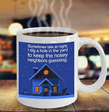 Gardening Funny Coffee Mug - Sometimes Late At Night I Dig A Hole In The Yard To Keep The Nosey Neighbors Guessing - gift for Friend,Boss,Secret Santa,birthday, Husband,Wife,girlfriend,boyfriend