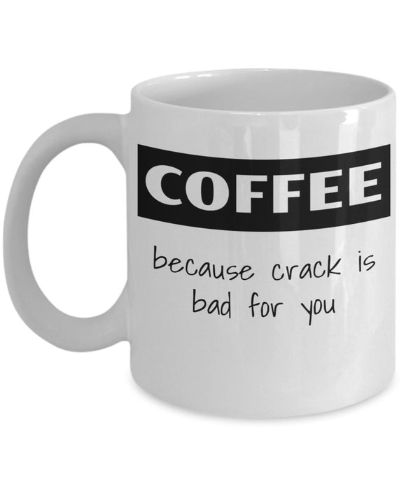 Coffee Because Crack Is Bad For You - Funny 11oz 15oz Coffee Mug - Great gift idea for BFF, Friend, coworker,Boss, Secret Santa,birthday, Wife,girlfriend (White)