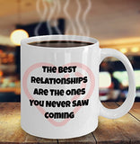 The Best Relationships Are The Ones You Never Saw Coming - Valentine Day - Love - Romantic Gift 11oz 15oz Coffee Mug