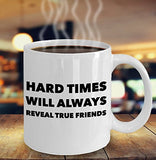 Hard Times Will Always Reveal True Friends - Inspirational - 11oz 15oz Coffee Mug - Great gift idea for BFF/Friend/Coworker/Boss/Secret Santa/birthday/Husband/Wife/girlfriend/Boyfriend (White)