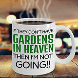 Gardening Funny Coffee Mug - If They Don't Have Gardens In Heaven Then I'm Not Going - Best gift for Friend,coworker,Boss,Secret Santa,birthday, Husband,Wife,girlfriend,boyfriend (White)
