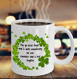 St Patrick's Day inspirational Coffee Mug - May You Never Forget What Is Worth Remembering Nor Ever Remember What Is Best Forgotten - Gift for Friend,coworker,Boss,Secret Santa,birthday White