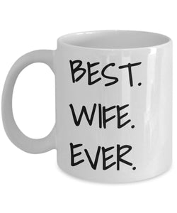 Best Wife Ever - Funny 11oz 15oz Coffee Mug - Great Fun gift idea for BFF, Friend, coworker,Boss, Secret Santa,birthday, Husband,Wife,girlfriend (White)