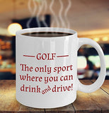Golf Funny Coffee Mug - Best Gift For Friend,Coworker,Boss,Secret Santa,Birthday,Husband,Wife,Girlfriend,Boyfriend (White) - Golf The Only Sport Where You Can Drink And Drive