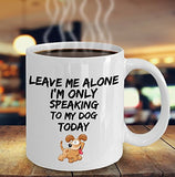 Leave Me Alone I'm Only Speaking to My Dog Today - Funny mug for pet lover, dog parent - gift idea for BFF, Friend, coworker/Boss, Secret Santa/birthday, Wife/girlfriend (White)