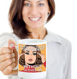 When You Touch Your Patient Without Gloves On - Funny Nurse Coffee Mug - Best gift for BFF, Friend, coworker,Boss,Secret Santa,birthday, Husband,Wife,girlfriend (White)